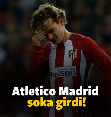 Atletico Madrid şoka girdi!